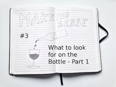 Making Sense (#3 What to look for on the Bottle - Part 1)