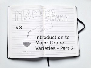 Making Sense (#8 Introduction to Major GRape Varieties - Part 2)